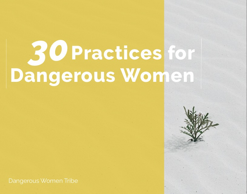 30 Practices for Dangerous Women