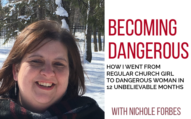 On Becoming a Dangerous Woman, with Nichole Forbes