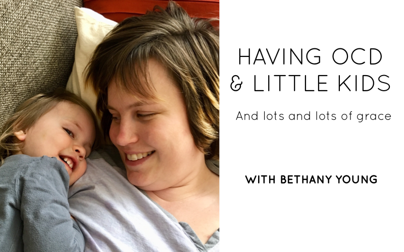 Having OCD and Little Kids and Lots and Lots of Grace, with Bethany Young
