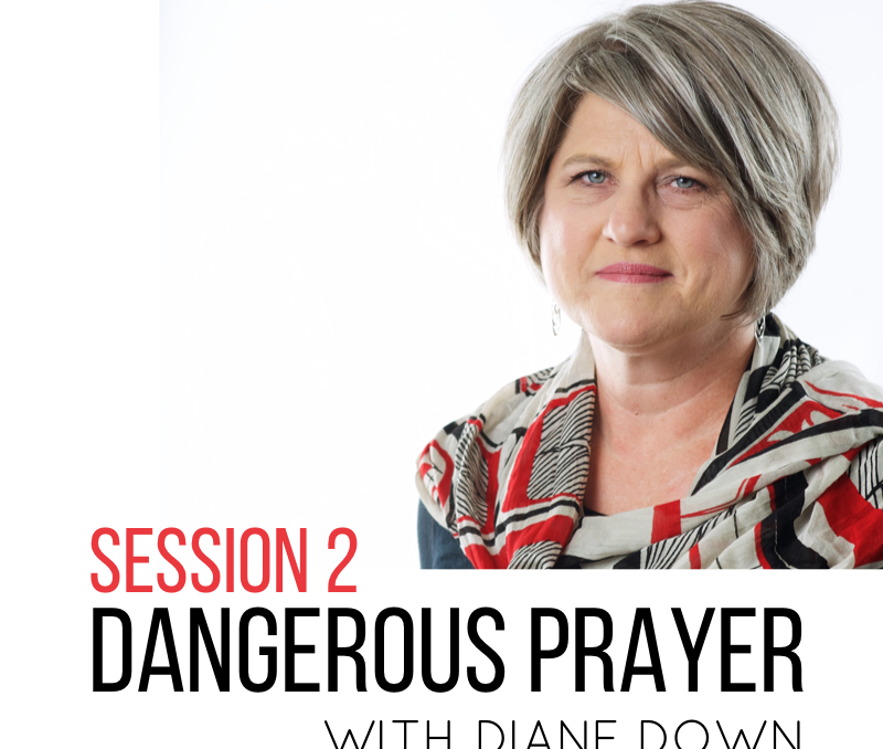 DANGEROUS PRAYER with Diane Down: WEEK 2