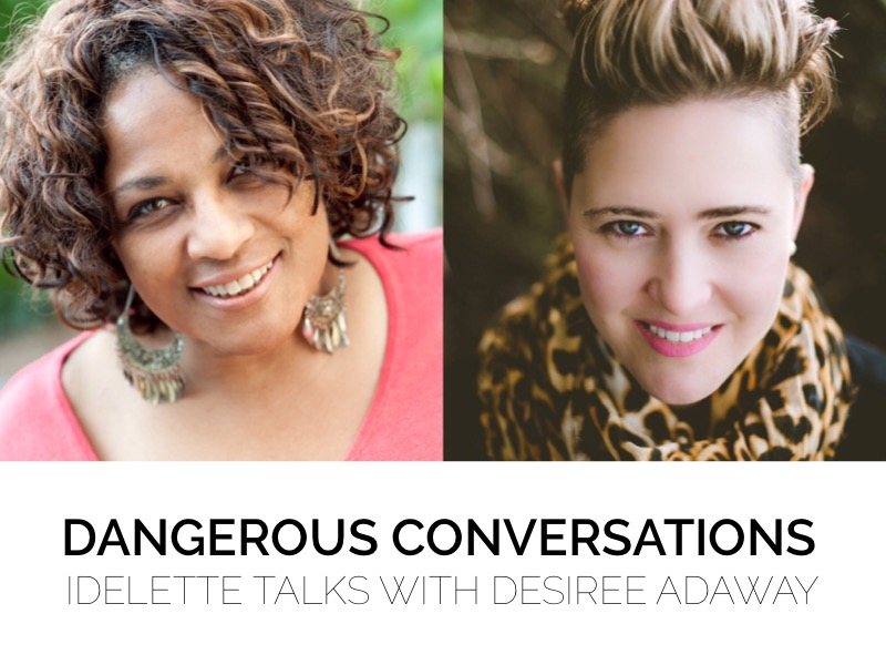 Dangerous Conversations: Idelette Talks with Desiree Adaway