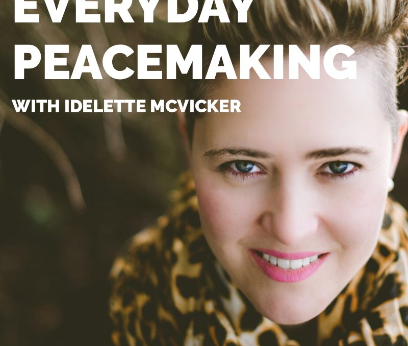 EACH ONE, TEACH ONE: Everyday Peacemaking, with Idelette McVicker