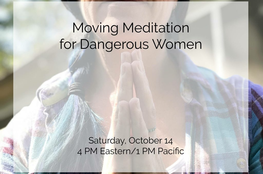MOVING MEDITATION FOR DANGEROUS WOMEN