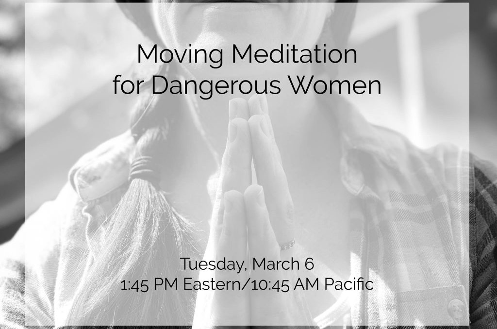 Moving Meditation for Dangerous Women March 2018